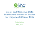 Use of an Interactive Data Dashboard to Monitor Studies for Large Multi-Center Trials